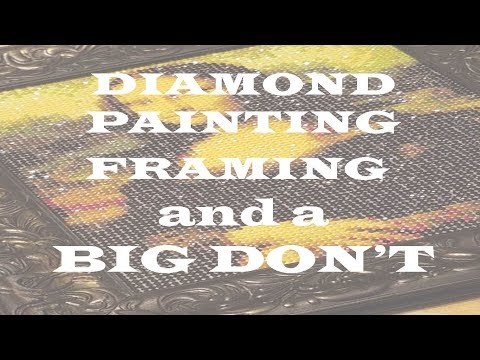 Diamond Painting How To Frame And A BIG Don't