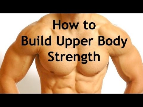 How To Build Upper Body Strength - Ep59 (Building a Strong Upper Body)