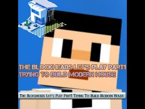 The Blockheads Let's Play Part1 Trying To Build Modern House