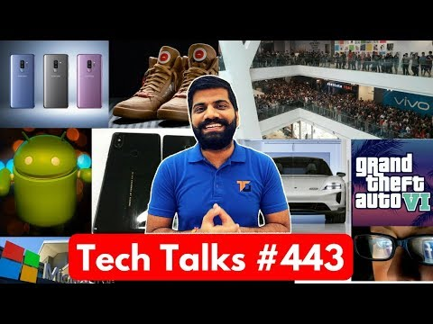 Tech Talks #443 - S9 India Launch, Android P, GTA 6, Google Areo, OPPO R15, Mi Mix 2S