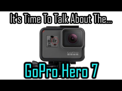 Let's Talk About The GoPro Hero 7