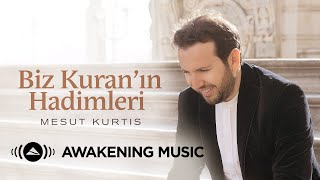 Mesut Kurtis - Biz Kuran'ın Hadimleri (We Are the Servants of the Quran)