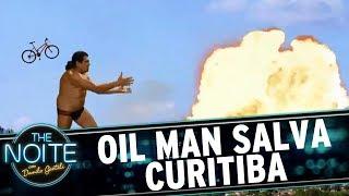 Oil Man salva Curitiba   The Noite (18/07/17)