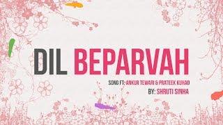 Dil Beparvah - Sung By Ankur Tewari & Prateek Kuhad - Lyrics Video By Shruti Sinha