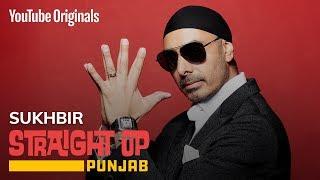 Straight Up Punjab | Sukhbir | Artist Journey