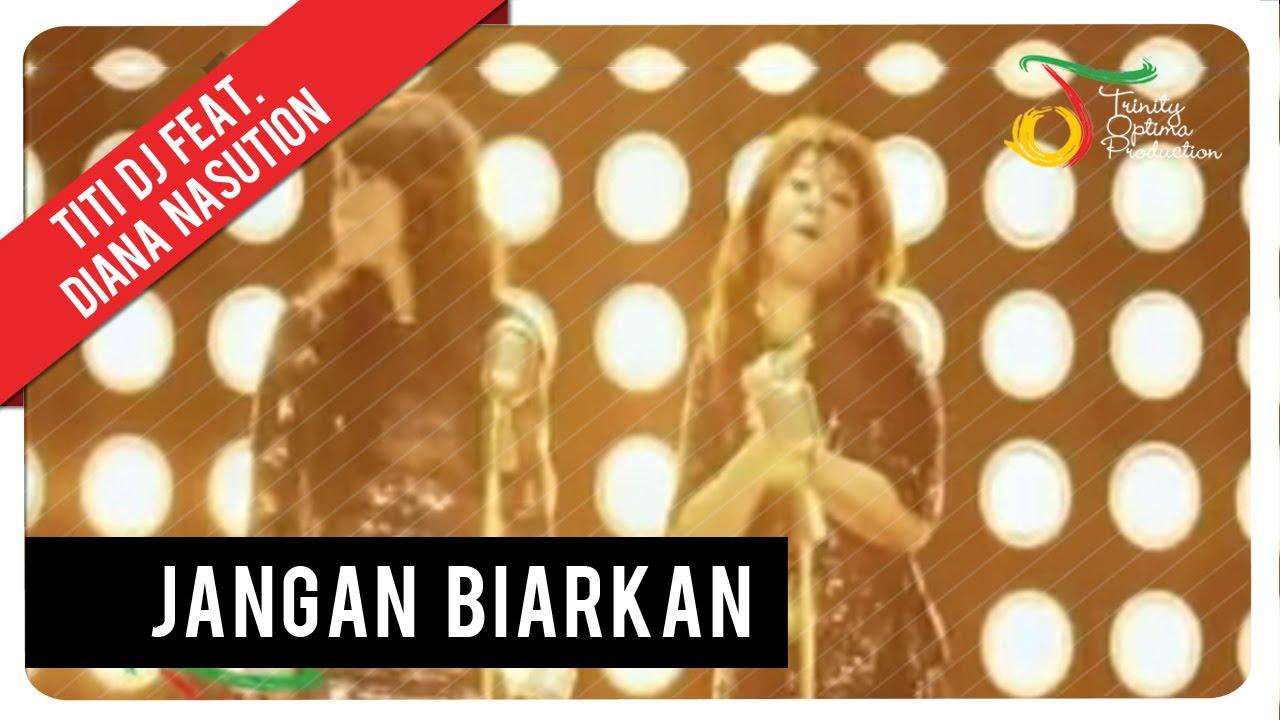 Titi DJ - Jangan Biarkan (feat. Diana Nasution)