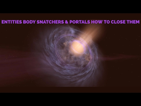 Entities Body Snatchers And Portals How To Close Them