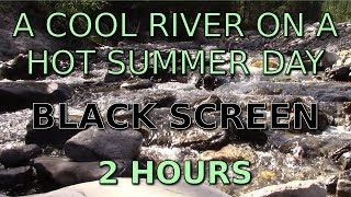 The Sounds of a Cool River on a Hot Day (2 hours)