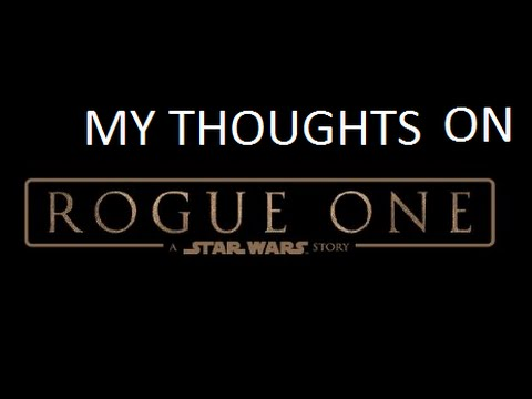 My Thoughts on Rouge One: A Star Wars Story