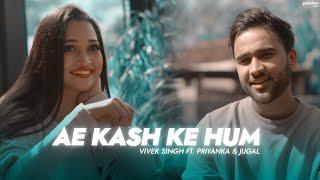 Ae Kash Ke Hum - Reprise Cover   Vivek Singh Ft. Jugal Shrivastava & Priyanka Nanda   Shahrukh Khan