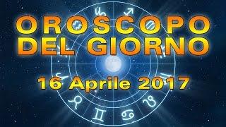 Oroscopo del Giorno: Domenica 16 Aprile 2017