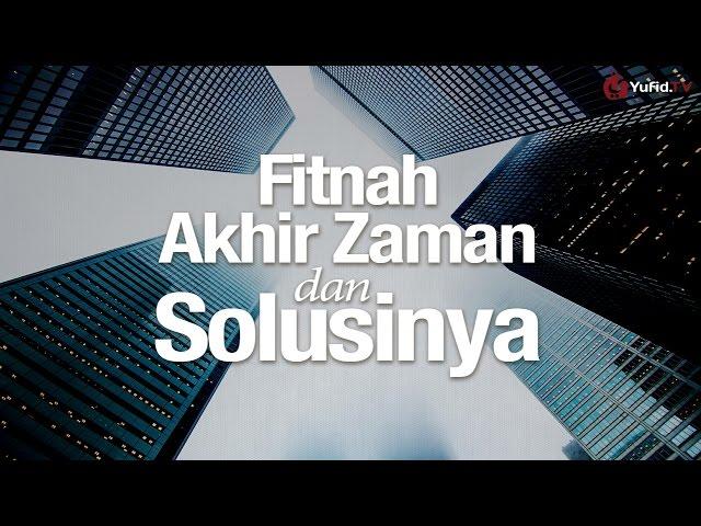 Khutbah Jumat: Fitnah Akhir Zaman dan Solusinya - Ustadz Muhammad Elvi Syam, Lc.