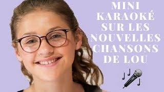 Mini Karaoké sur les nouvelles chansons de Lou - Lou Musique Fan