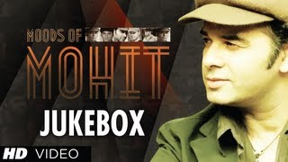 Best Songs Of Mohit Chauhan  Moods Of Mohit  Bollywood Jukebox  Part 1