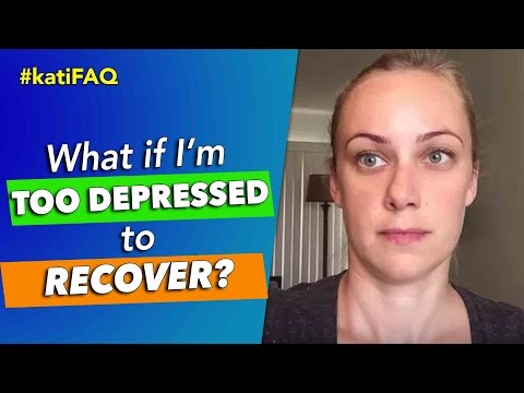 What if I'm too depressed to recover? #KatiFAQ