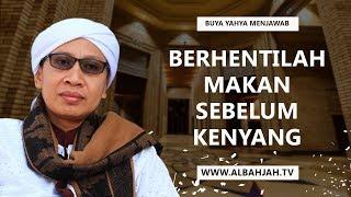 Berhentilah Makan Sebelum Kenyang - Hikmah Buya Yahya