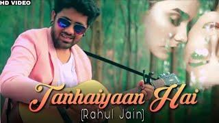 Tanhaiyaan Hai | Male Version | Rahul Jain |love Song 2018 | Maaya 2