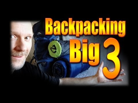The Backpacking Big 3... Backpack, Shelter and Sleep System
