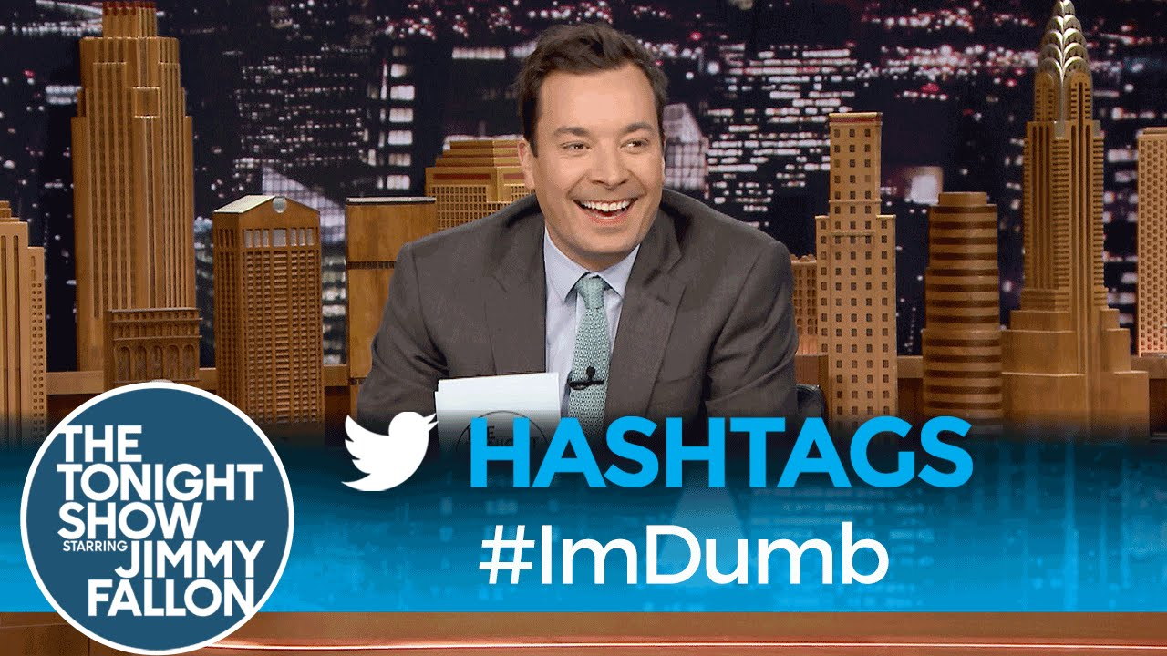 Hashtags: #ImDumb