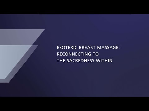 Esoteric Breast Massage: Reconnecting to the sacredness within.