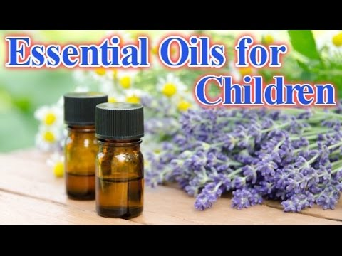 Essential Oils for Children - Child Aromatherapy - Safe Essential Oils - Oil Blends for Kids
