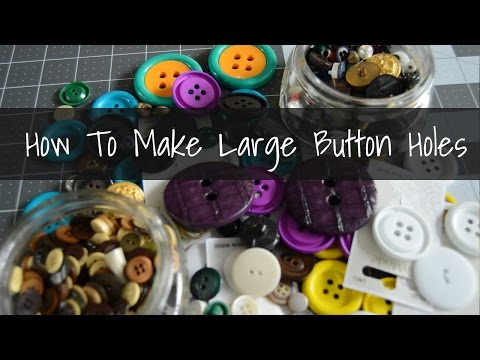 How to Make Large Button Holes