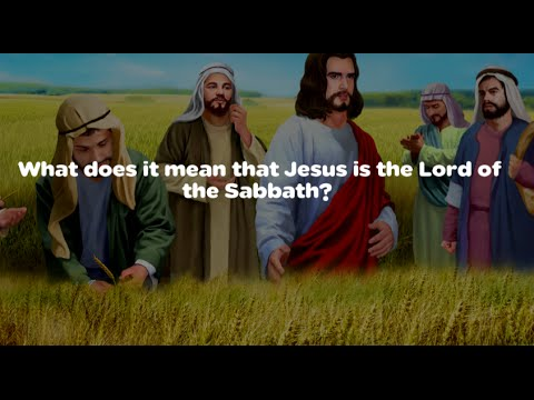 008 What does it mean that Jesus is the Lord of the Sabbath? by Patrick Jacob
