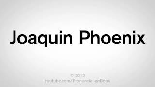 How To Pronounce Joaquin Phoenix