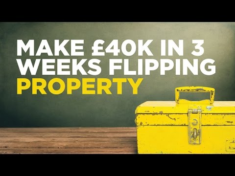 Make £40k in 3 Weeks Flipping Property