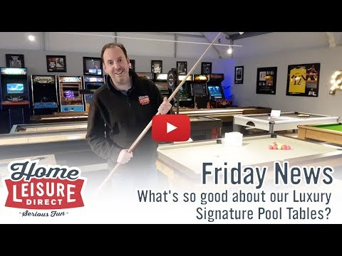 What's so good about our Luxury Signature Pool Tables? | Friday News - 23rd Feb 2018