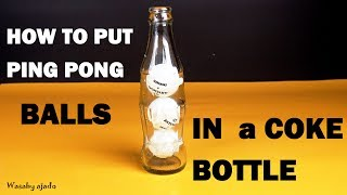 How to Trick to Get Ping Pong  balls in Coca-Cola Bottle! Cool for Decoration!
