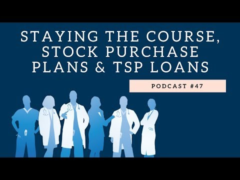 Podcast 47: Staying the course, stock purchase plans, & TSP loans