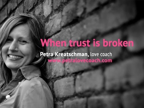 When trust is broken - Petra Kreatschman, Petralovecoach.com