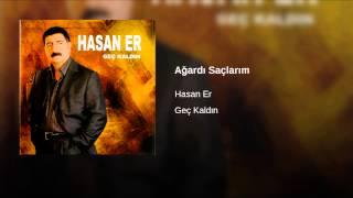 Provided to YouTube by Dogan TV Holding  Ağardı Saçlarım · Hasan Er  Geç Kaldın  ℗ 2008 İBER MÜZİK FİLM  Auto-generated by YouTube.