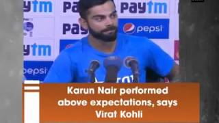 Virat Kohli says, Karun Nair performed above expectations |  वनइंडिया हिन्दी