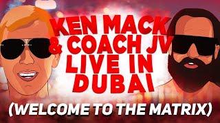 KEN MACK \u0026 COACH JV LIVE IN DUBAI! (WELCOME TO THE MATRIX)