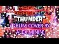 "IMAGINE DRAGONS - ""THUNDER"" (DRUM COVER BY ALEX MININ)"