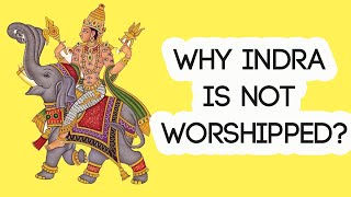Why Indra is not Worshipped? Why there is no temple for Indra?