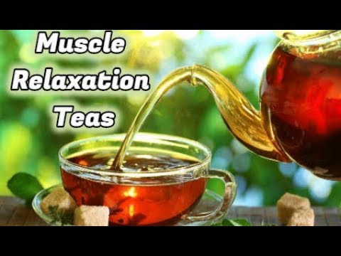 Natural Muscle Relaxation Teas for Anyone Suffering From Muscle Spasms or Other Muscular Ailments