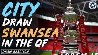 MAN CITY DRAW SWANSEA! | FA CUP QUARTER-FINAL DRAW REACTION