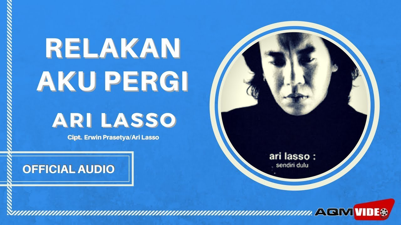Ari Lasso - Relakan Aku Pergi