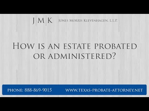 How Is An Estate Probated Or Administered? Texas Probate Attorney Keith Morris Answers