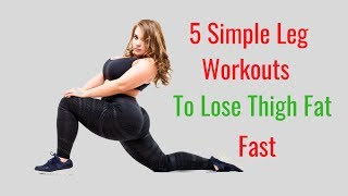 5 Simple Leg Workouts to Lose Thigh Fat Fast