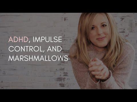 ADHD, Impulse Control and Marshmallows