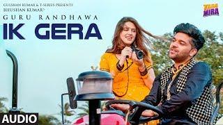 Full Audio: Ik Gera | Guru Randhawa | Vee | Tara Mira | New Song 2019 | T-Series