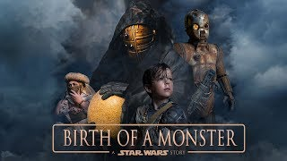 Birth of a Monster | A Star Wars Story