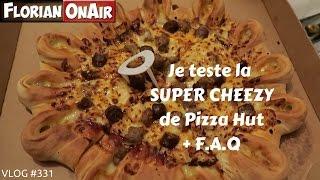 Je teste la SUPER CHEEZY de Pizza Hut! + F.A.Q - VLOG #331