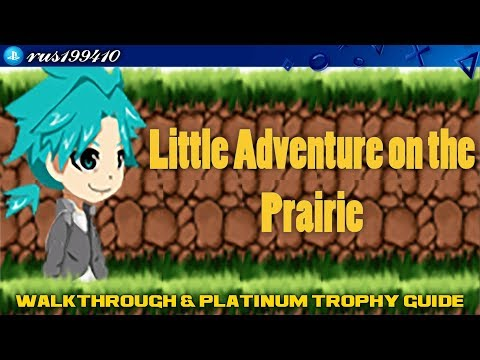 Little Adventure on the Prairie - Walkthrough & Platinum Trophy Guide [PS4] Fast and Easy Platinum