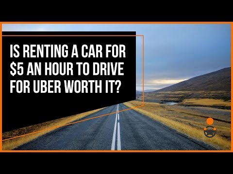 Is Renting A Car For $5 an Hour to Drive for Uber Worth It?