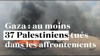 Israël : au moins 37 Palestiniens tués dans les affrontements à Gaza